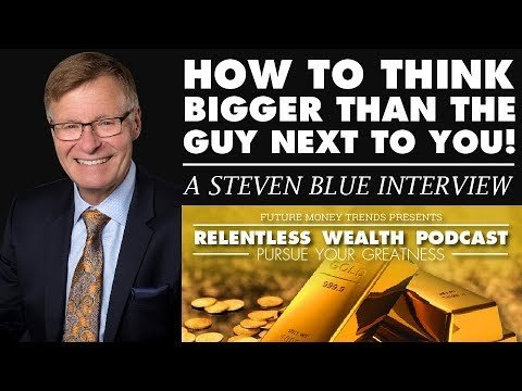 How To Think Bigger Than The Guy Next To You! – Steven Blue Interview