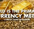 Gold Is The Primary Currency Metal - Lynette Zang Interview