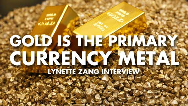 Gold Is The Primary Currency Metal – Lynette Zang Interview