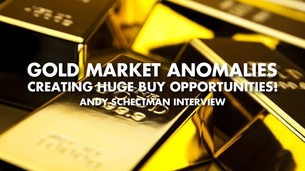 Gold Market Anomalies Creating Huge Buy Opportunities! – Andy Schectman Interview