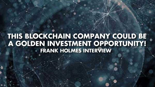 This Blockchain Company Could Be A Golden Investment Opportunity! – Frank Holmes Interview