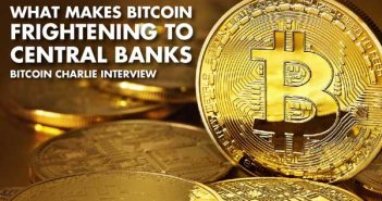What Makes Bitcoin Frightening To Central Banks - Bitcoin Charlie Interview