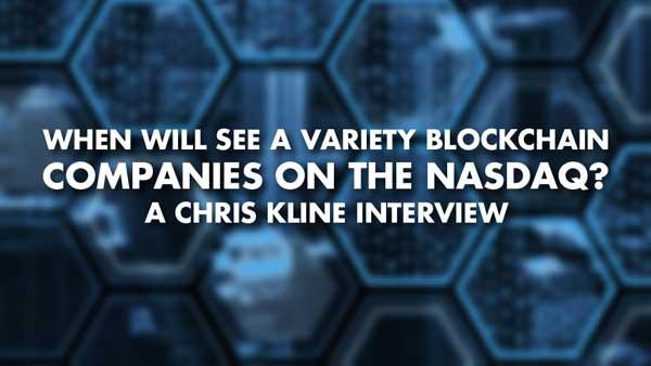 When Will See A Variety Blockchain Companies On The NASDAQ? – Chris Kline Interview