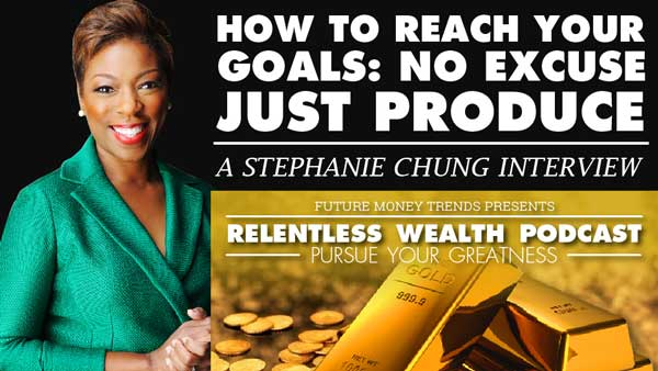 How To Reach Your Goals: No Excuse Just Produce With Stephanie Chung
