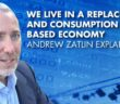 We Live In A Replacement And Consumption Based Economy - Andrew Zatlin Explains