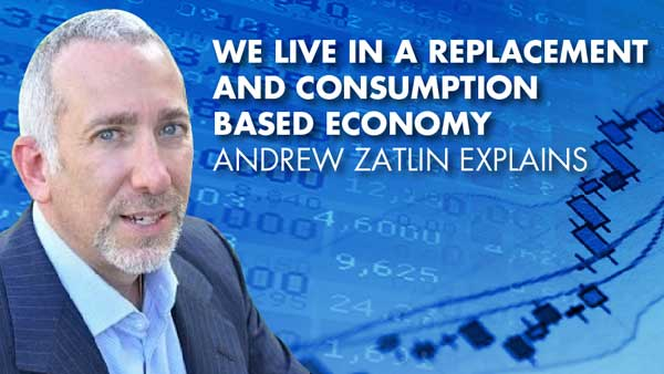 We Live In A Replacement And Consumption Based Economy – Andrew Zatlin Explains