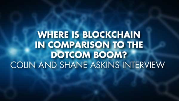 Where Is Blockchain In Comparison To The Dotcom Boom? – Colin and Shane Askins Interview
