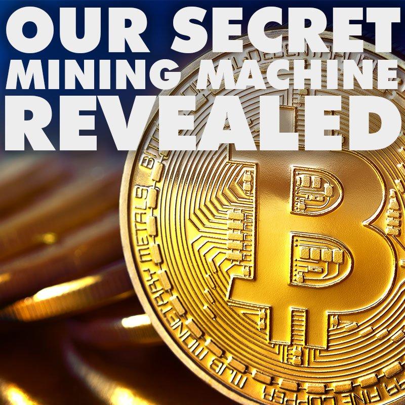 Our Secret Mining Machine Revealed