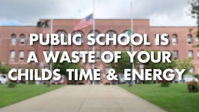 Public School is a Waste of Your Child's Time & Energy
